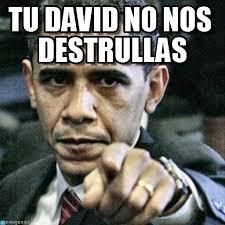 Memes De David - tu david no nos destrullas pissed off obama meme on memegen