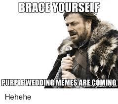 Purple Wedding Meme - brace yourself purple wedding memesare coming hehehe meme on me me
