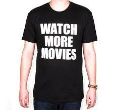 watch more movies t shirt u2013 mondo