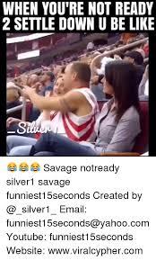 Settle Down Meme - when you re not ready 2 settle down u be like savage notready