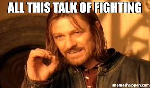 Fighting Memes - all this talk of fighting meme one does not simply a 32312