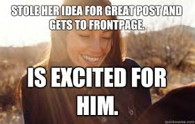 Awesome Girlfriend Meme - stole her idea for great post and gets to frontpage is excited for