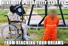 Disability Memes - never let a disability stop you from reaching yor dreams isis