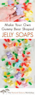 make your own gummy bears gummy jelly soaps the beauty workshop