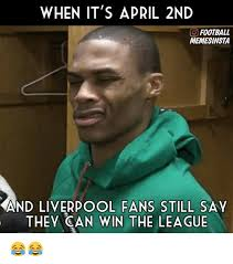 April Meme - when it s april 2nd co football memesinsta and liverpool fans still