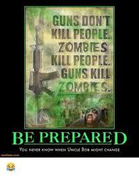 Be Prepared Meme - guns dont kill people zombies kill people guns kill be prepared you
