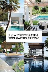 Easy Diy Garden Gazebo by How To Decorate A Pool Gazebo 23 Ideas Shelterness