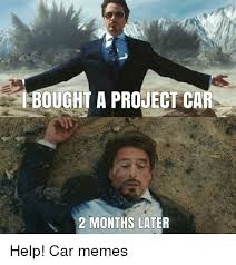 Project Car Memes - bought a project car 2 months later help car memes cars meme on me me