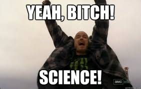 Yeah Science Meme - yeah bitch science jesse pinkman quickmeme
