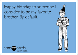 Birthday Brother Meme - cdn someecards com someecards usercards 1343079575