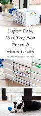 how to make an easy diy dog toy box a home to grow old in