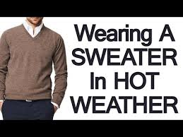 warm weather sweaters how to wear a sweater in climate