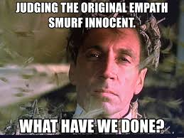We Are Done Meme - judging the original empath smurf innocent what have we done the