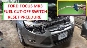 fuel cut off switch reset ford focus mk3 shut off switch 2011