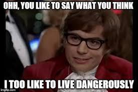 Say What You Meme - i too like to live dangerously meme imgflip