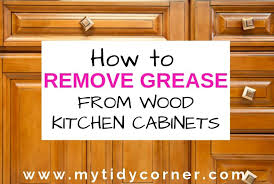 how to clean sticky grease of kitchen cabinets how remove grease from wood kitchen cabinets