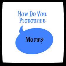 Pronounce Memes - how do you pronounce meme meme and memes