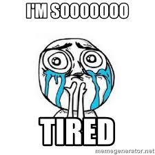 Tired Meme Face - i m sooooooo tired crying face meme generator