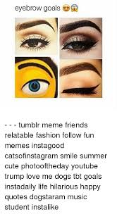 Tumblr Meme Quotes - eyebrow goals tumblr meme friends relatable fashion follow fun