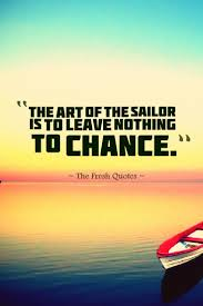 the art of the sailor is to leave nothing to chance annie van