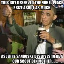 Sandusky Meme - this guy deserved the nobel peace prize about as much as jerry