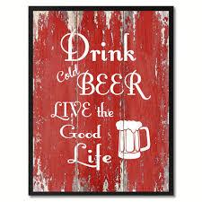 Beer Home Decor Drink Cold Beer Live The Good Life Inspirational Saying Motivation