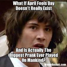April Meme - what if april fools day doesn t really exist create your own meme