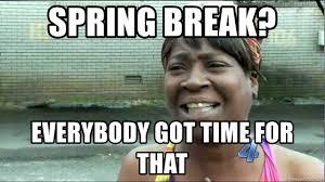 Meme Generator Sweet Brown - spring break everybody got time for that sweet brown pubmed