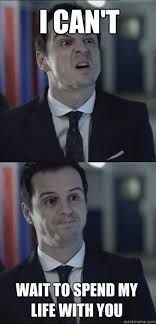 Can T Wait Meme - i can t wait to spend my life with you misleading moriarty