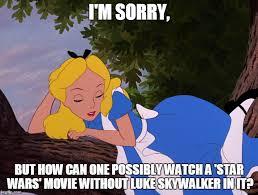 Alice Meme - image tagged in alice in wonderland star wars movies luke skywalker