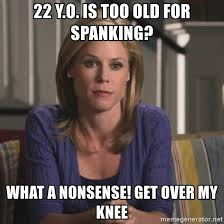 Spanking Meme - 22 y 霈 is too old for spanking what a nonsense get over my knee