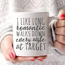 funny mugs i like long romantic walks down every aisle at target