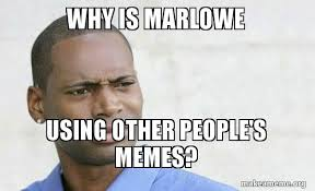 why is marlowe using other people s memes confused black man