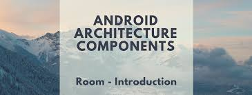 android room android architecture components room introduction