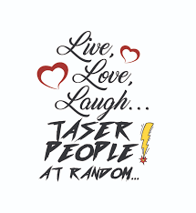 live love laugh live love laugh taser people at random inappropriate t s