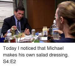 Best Office Memes - rld s best c today i noticed that michael makes his own salad