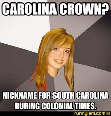 South Carolina Memes - carolina crown nickname for south carolina during colonial times