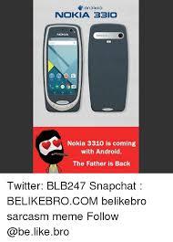 Nokia 3310 Meme - nokia bbio nokia nokia nokia 3310 is coming with android the father