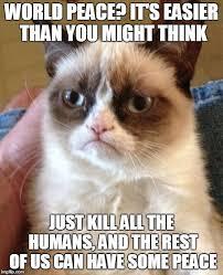 World Peace Meme - grumpy cat wants world peace imgflip