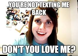 Not Texting Back Memes - overly attached girlfriend memes quickmeme