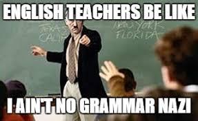 Grammar Memes - grammar nazi teacher memes imgflip
