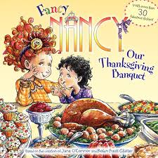 thanksgiving children s book fancy nancy our thanksgiving banquet by o connor