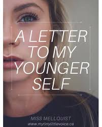 a letter to my younger self miss mellquist