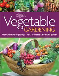 vegetable gardening from planting to picking the complete guide