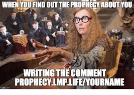 Memes Lmp - when you find out the prophecy aboutyou writing the comment