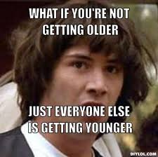 You Re Getting Old Meme - youre getting old meme