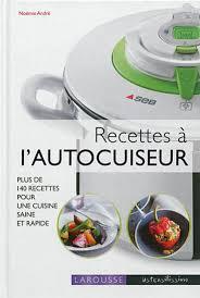 recette de cuisine saine noëmie andré recettes à l 39 autocuiseur plus de 140 recettes
