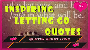 Quotes About Loving And Letting Go by Love Quotes Inspiring Letting Go Quotes And Sayings Youtube