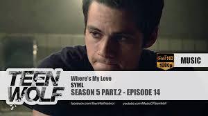 where s syml where s my love teen wolf 5x14 music hd youtube