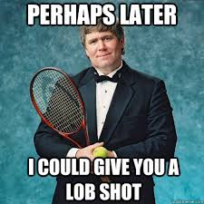Funny Tennis Memes - i could give you a lob shot funny tennis meme